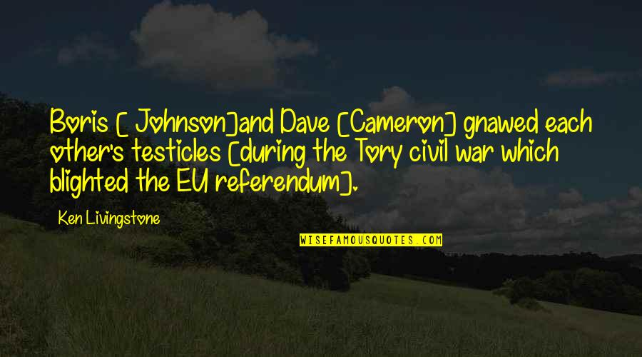 Referendum Yes Quotes By Ken Livingstone: Boris [ Johnson]and Dave [Cameron] gnawed each other's
