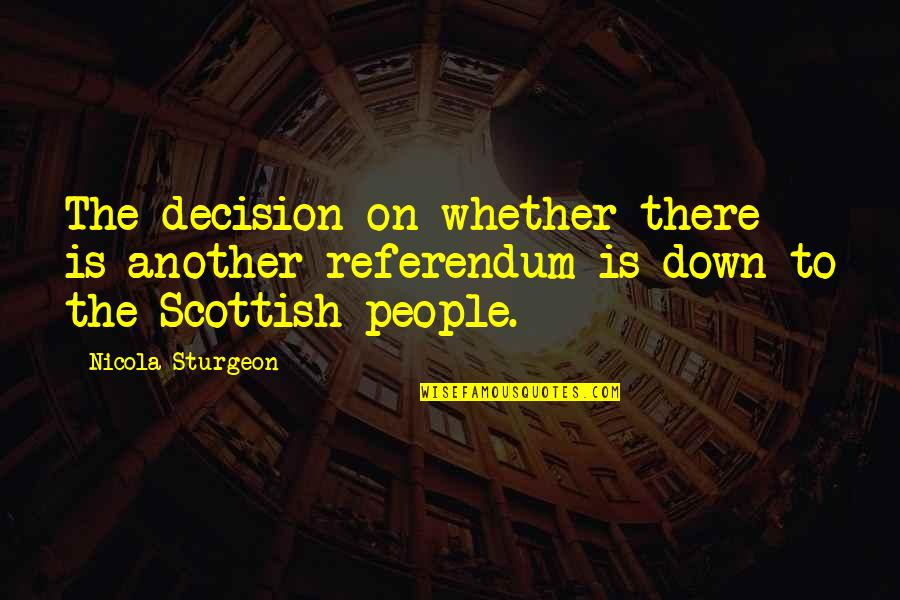 Referendum Yes Quotes By Nicola Sturgeon: The decision on whether there is another referendum