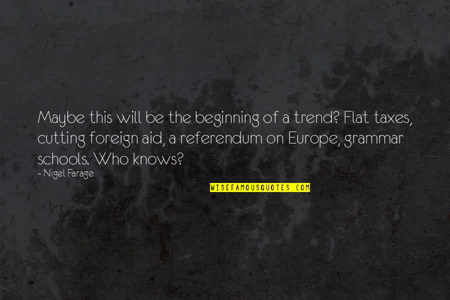 Referendum Yes Quotes By Nigel Farage: Maybe this will be the beginning of a