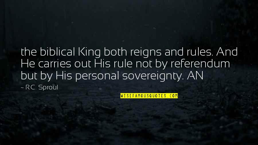 Referendum Yes Quotes By R.C. Sproul: the biblical King both reigns and rules. And