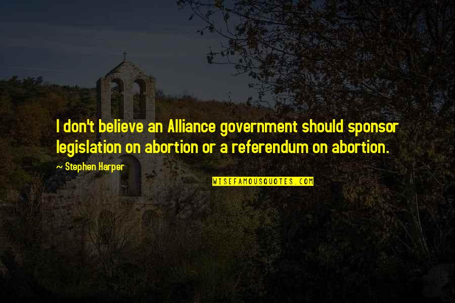Referendum Yes Quotes By Stephen Harper: I don't believe an Alliance government should sponsor