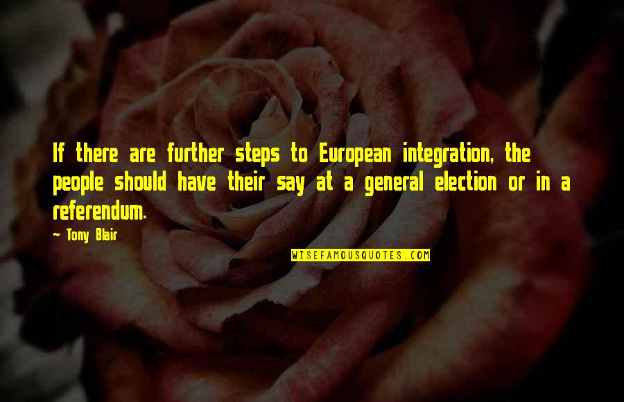 Referendum Yes Quotes By Tony Blair: If there are further steps to European integration,
