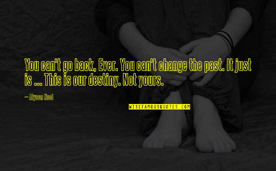 Referente Quotes By Alyson Noel: You can't go back, Ever. You can't change