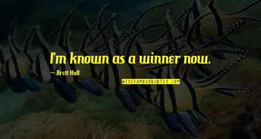 Referente Quotes By Brett Hull: I'm known as a winner now.