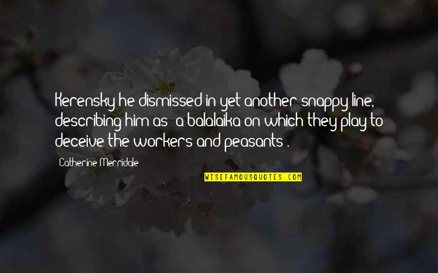 Referente Quotes By Catherine Merridale: Kerensky he dismissed in yet another snappy line,