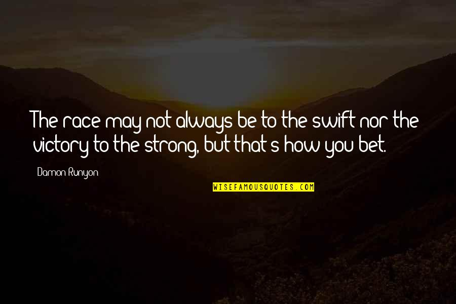 Referente Quotes By Damon Runyon: The race may not always be to the