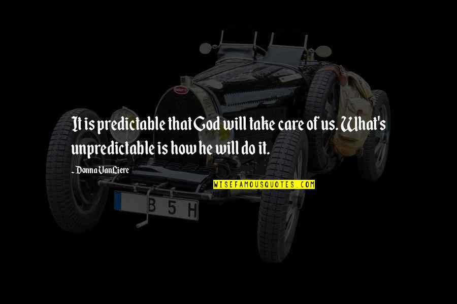 Referente Quotes By Donna VanLiere: It is predictable that God will take care