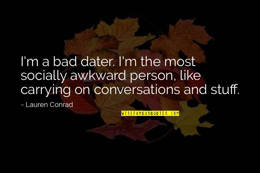Referente Quotes By Lauren Conrad: I'm a bad dater. I'm the most socially