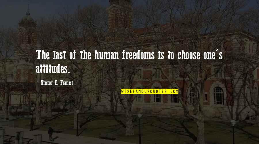 Referente Quotes By Viktor E. Frankl: The last of the human freedoms is to