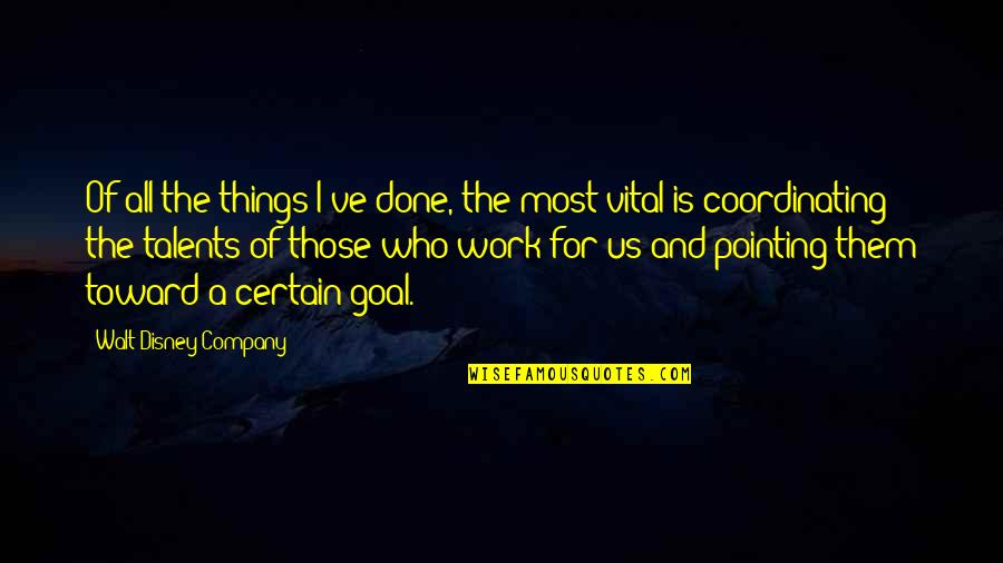 Referente Quotes By Walt Disney Company: Of all the things I've done, the most