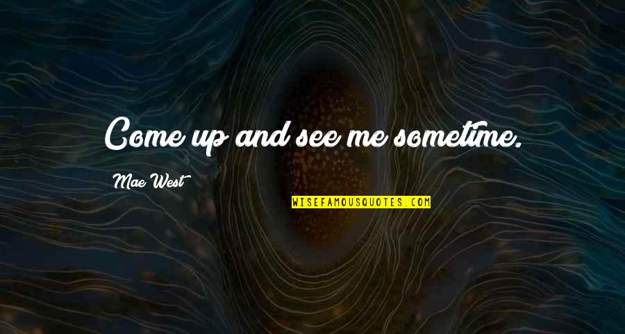 Referentia Quotes By Mae West: Come up and see me sometime.