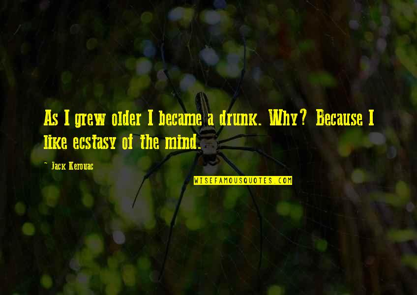 Refinment Quotes By Jack Kerouac: As I grew older I became a drunk.