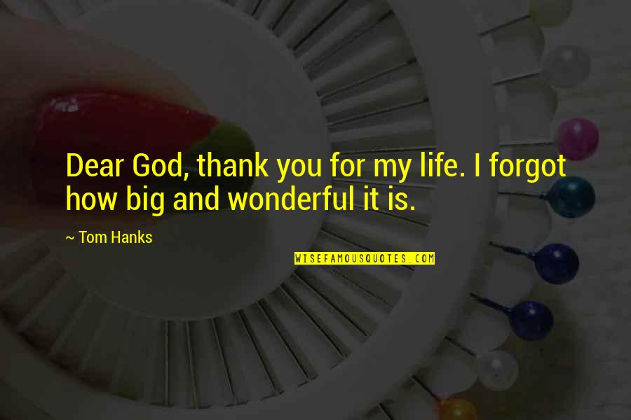 Refinment Quotes By Tom Hanks: Dear God, thank you for my life. I