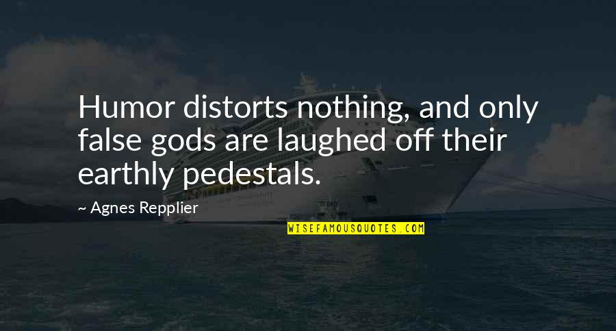 Reflect And Celebrate Quotes By Agnes Repplier: Humor distorts nothing, and only false gods are