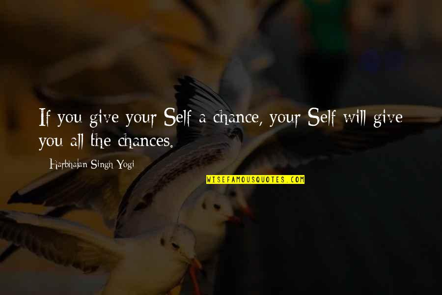 Reflect And Celebrate Quotes By Harbhajan Singh Yogi: If you give your Self a chance, your