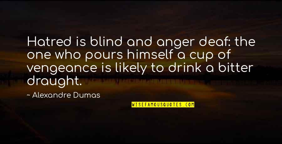 Reflecting Light Quotes By Alexandre Dumas: Hatred is blind and anger deaf: the one