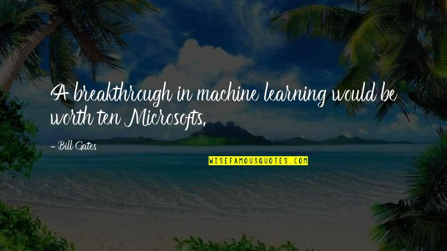 Reflecting Light Quotes By Bill Gates: A breakthrough in machine learning would be worth