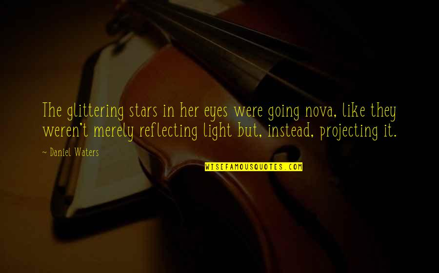 Reflecting Light Quotes By Daniel Waters: The glittering stars in her eyes were going