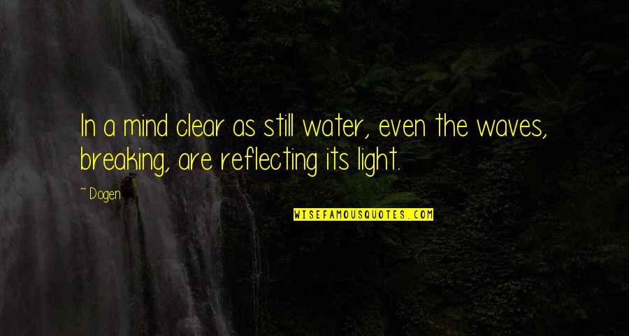 Reflecting Light Quotes By Dogen: In a mind clear as still water, even