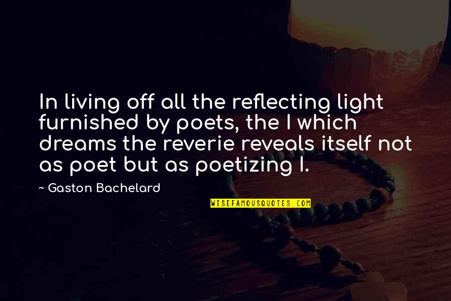 Reflecting Light Quotes By Gaston Bachelard: In living off all the reflecting light furnished