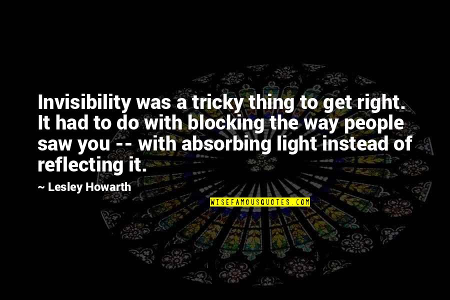 Reflecting Light Quotes By Lesley Howarth: Invisibility was a tricky thing to get right.