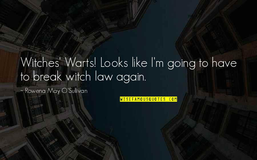 Reflecting Light Quotes By Rowena May O'Sullivan: Witches' Warts! Looks like I'm going to have