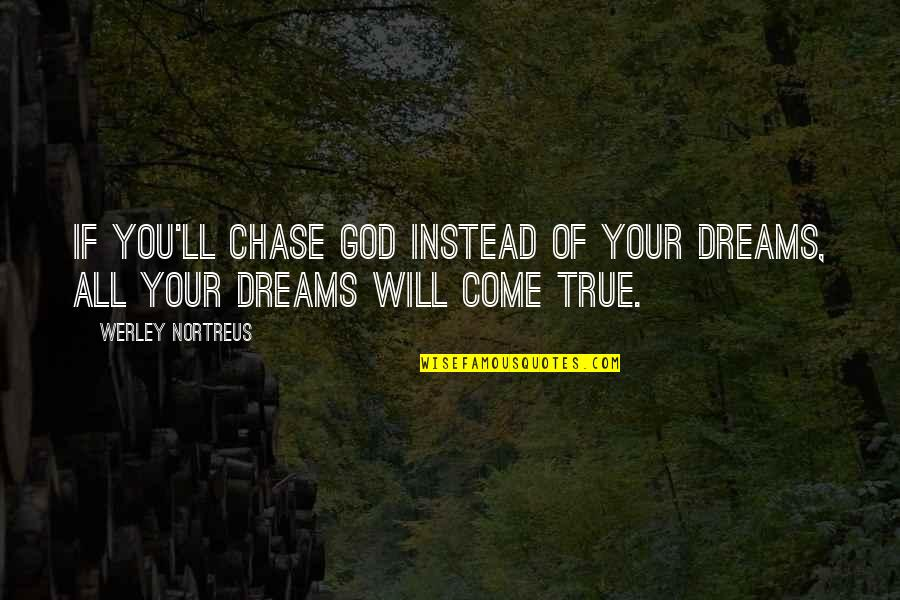 Reflecting Light Quotes By Werley Nortreus: If you'll chase God instead of your dreams,