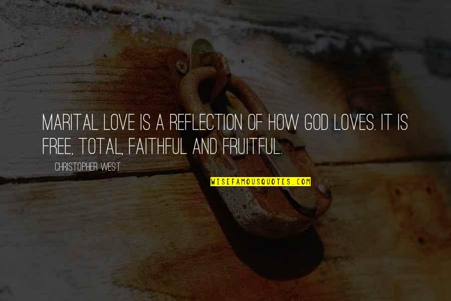 Reflection Of God's Love Quotes By Christopher West: Marital love is a reflection of how God