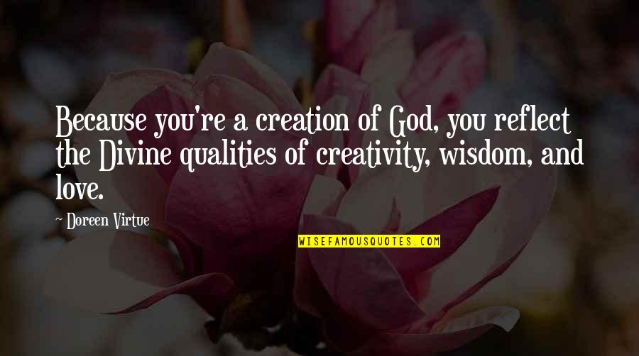 Reflection Of God's Love Quotes By Doreen Virtue: Because you're a creation of God, you reflect