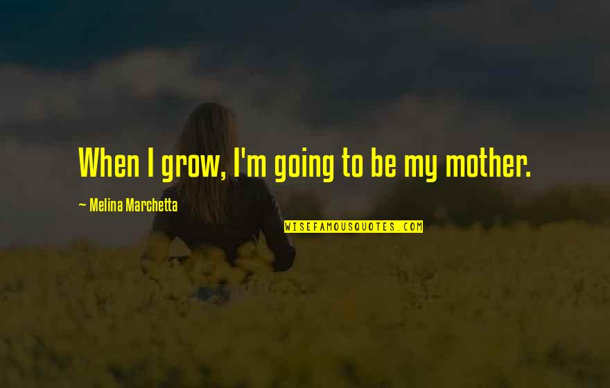 Reflection Of God's Love Quotes By Melina Marchetta: When I grow, I'm going to be my