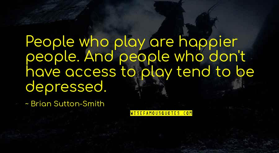 Reflector Quotes By Brian Sutton-Smith: People who play are happier people. And people