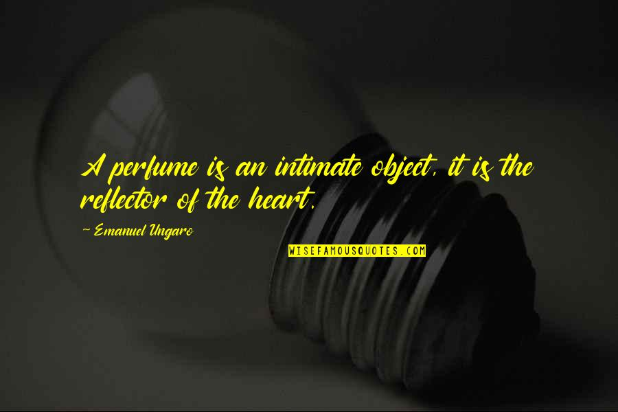 Reflector Quotes By Emanuel Ungaro: A perfume is an intimate object, it is