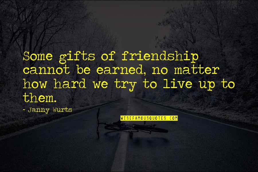 Reflector Quotes By Janny Wurts: Some gifts of friendship cannot be earned, no
