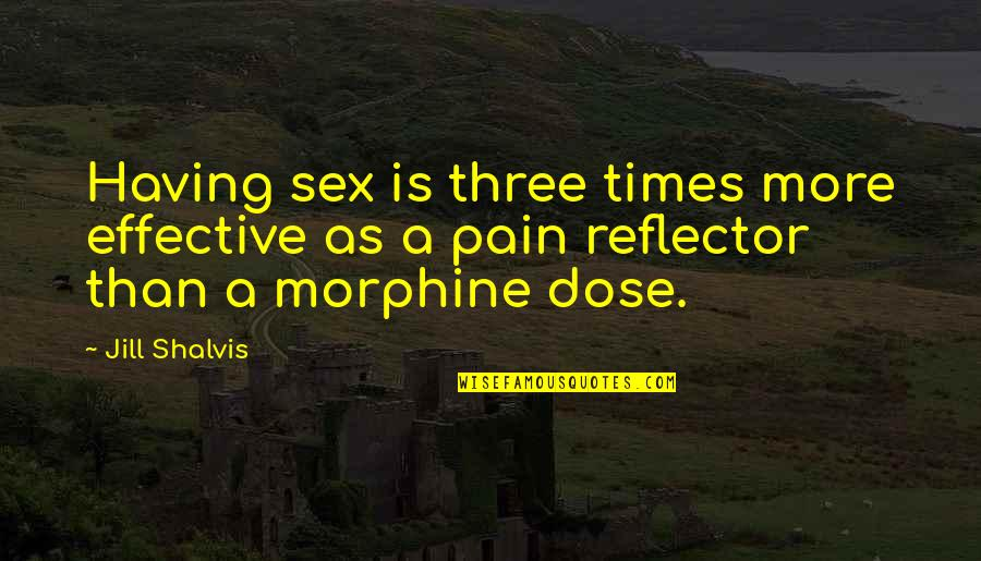 Reflector Quotes By Jill Shalvis: Having sex is three times more effective as
