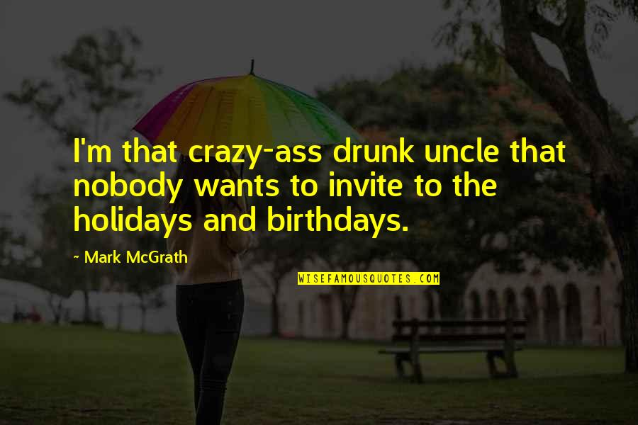 Reflector Quotes By Mark McGrath: I'm that crazy-ass drunk uncle that nobody wants