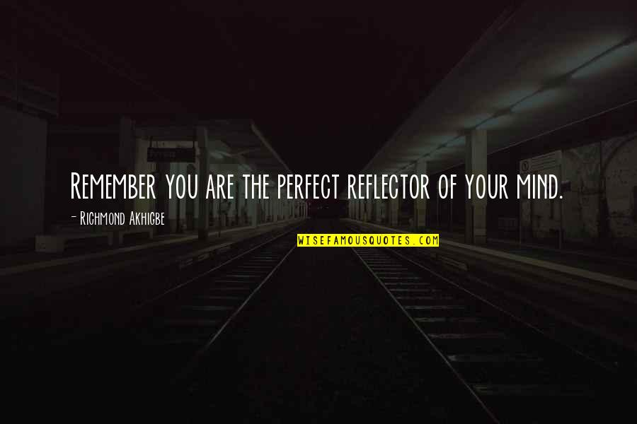 Reflector Quotes By Richmond Akhigbe: Remember you are the perfect reflector of your