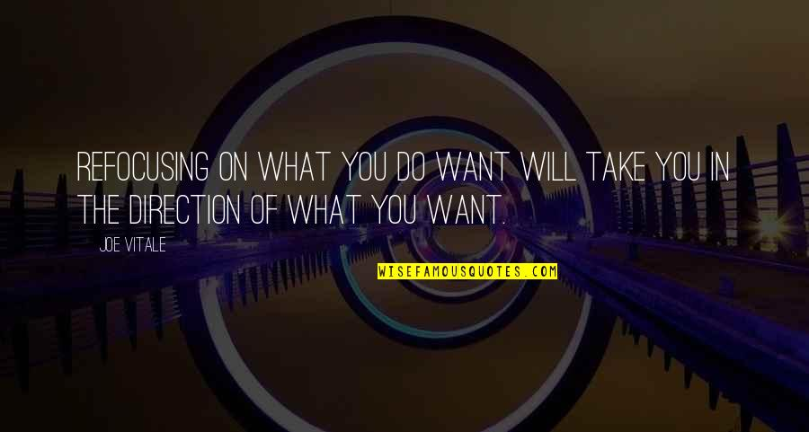 Refocusing Quotes By Joe Vitale: Refocusing on what you do want will take