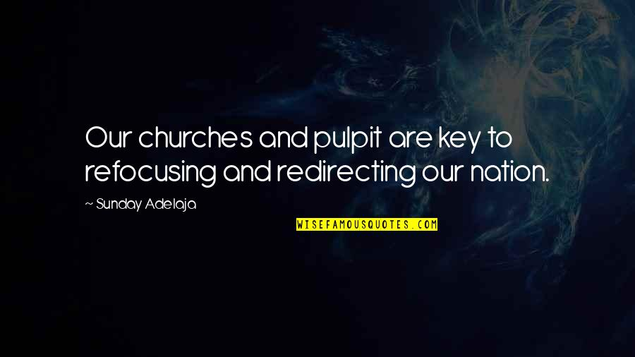Refocusing Quotes By Sunday Adelaja: Our churches and pulpit are key to refocusing