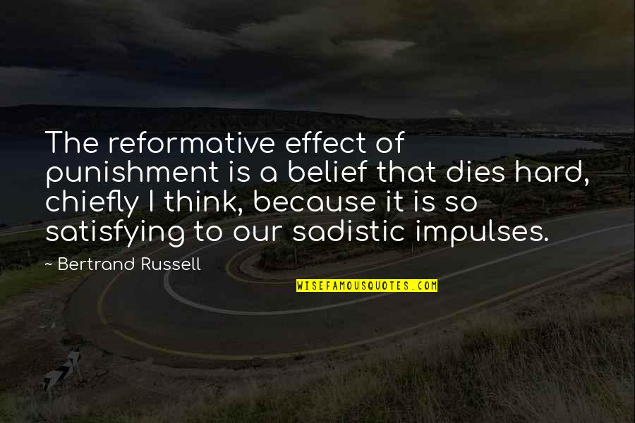 Reformative Quotes By Bertrand Russell: The reformative effect of punishment is a belief