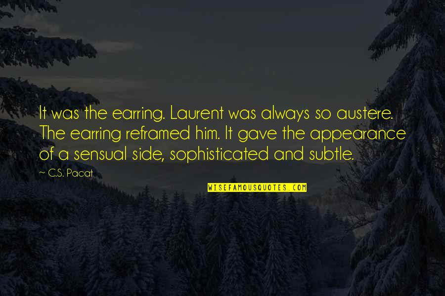 Reframed Quotes By C.S. Pacat: It was the earring. Laurent was always so