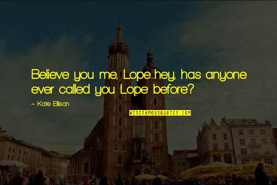 Reframed Quotes By Kate Ellison: Believe you me, Lope-hey, has anyone ever called