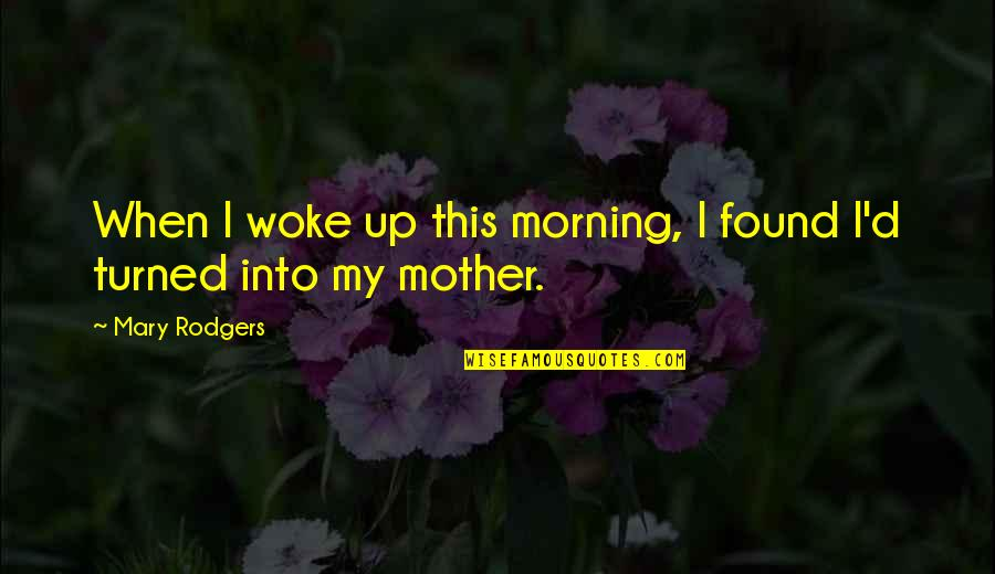 Reframed Quotes By Mary Rodgers: When I woke up this morning, I found