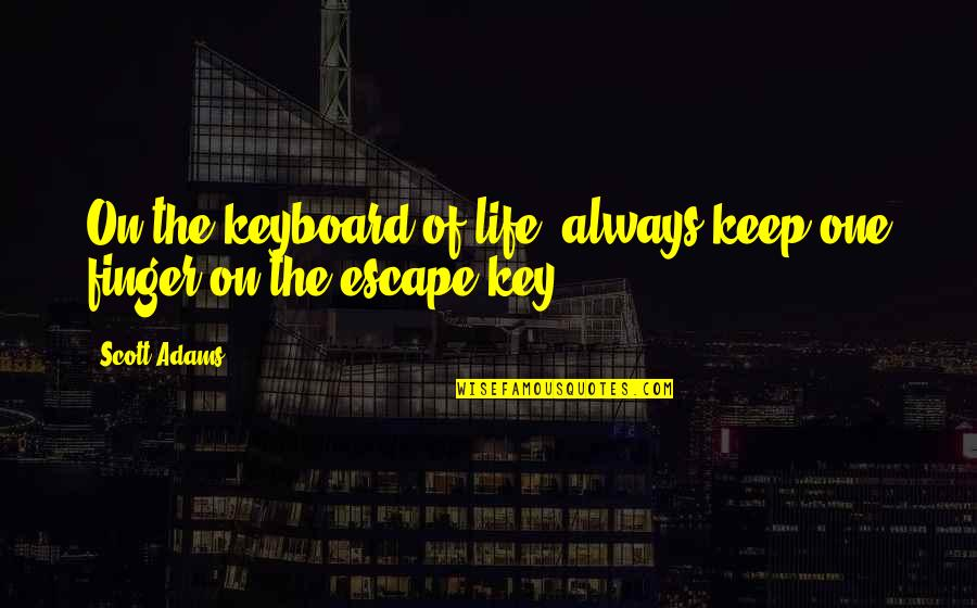 Reframed Quotes By Scott Adams: On the keyboard of life, always keep one