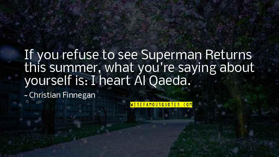 Refuse To See Quotes By Christian Finnegan: If you refuse to see Superman Returns this
