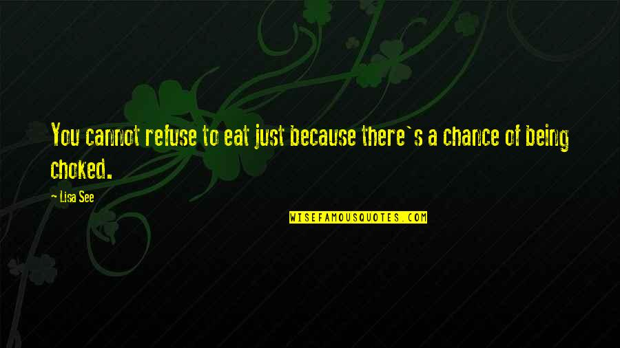 Refuse To See Quotes By Lisa See: You cannot refuse to eat just because there's