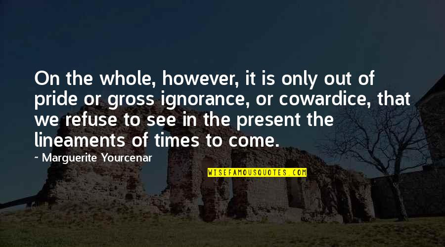 Refuse To See Quotes By Marguerite Yourcenar: On the whole, however, it is only out