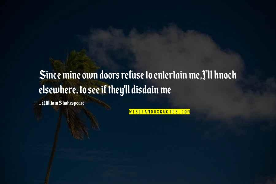 Refuse To See Quotes By William Shakespeare: Since mine own doors refuse to entertain me,I'll