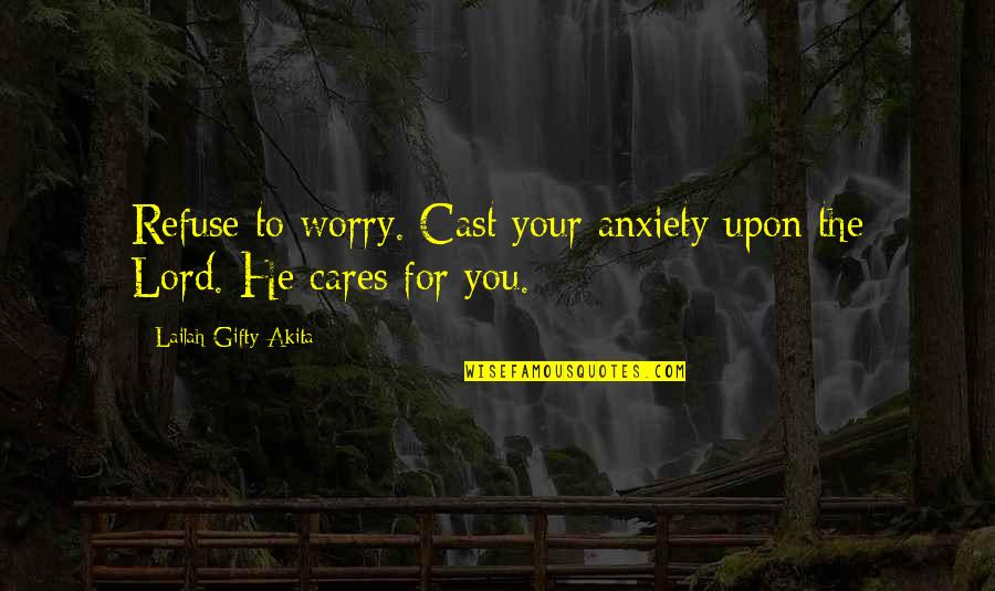 Refuse To Worry Quotes By Lailah Gifty Akita: Refuse to worry. Cast your anxiety upon the