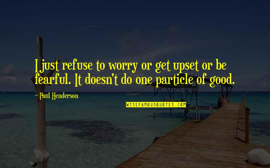 Refuse To Worry Quotes By Paul Henderson: I just refuse to worry or get upset