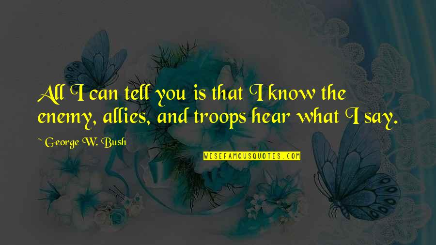 Refusing To Be Defeated Quotes By George W. Bush: All I can tell you is that I